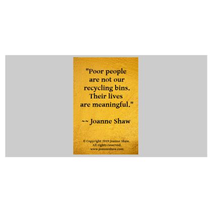 """Bone China Mug Quote: """"Poor people are not our recycling bin. Their lives are meaningful.""""  © 2018 Joanne Shaw. All rights reserved."""