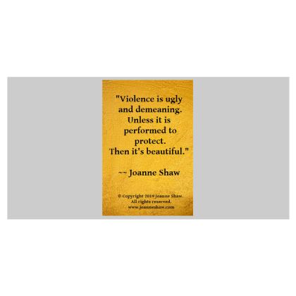 """Bone China Mug  - Quote: """"Violence is ugly and demeaning.  Unless it si performed to protect.  Then it's beautiful."""" © 2018 Joanne Shaw. All rights reserved."""