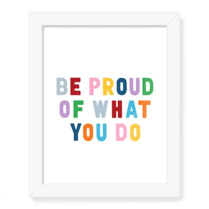 Be Proud of What You Do