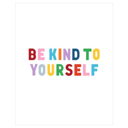 """Be Kind To Yourself 8""""x 10"""" Print"""