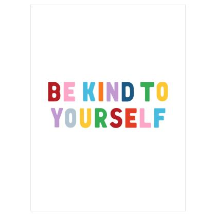 """Be Kind To Yourself 12""""x 16"""" Print"""