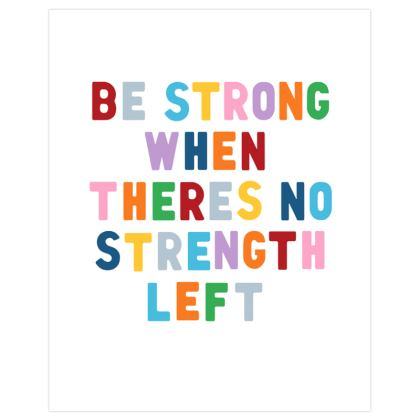 Be Strong When There's No Strength Left