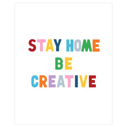 Stay Home Be Creative