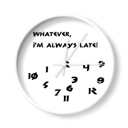 Wall Clocks - Whatever, I'm Always Late (Black Text)