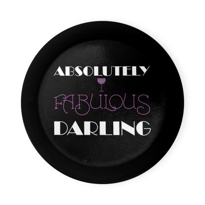 Round Coaster Trays - Absolutely Fabulous Darling - ABFAB (White text) 2