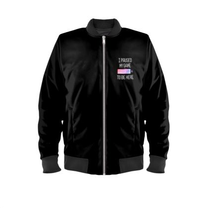 Mens Bomber Jacket - I Paused My PC Game To Be Here