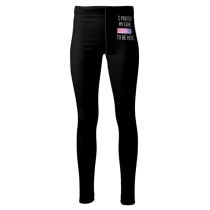 High Waisted Leggings - I Paused My PC Game To Be Here