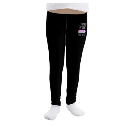 Girls Leggings - I Paused My PC Game To Be Here